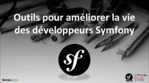Quels outils pour améliorer la vie des développeurs Symfony ?